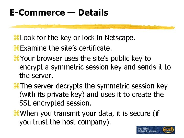 E-Commerce — Details z. Look for the key or lock in Netscape. z. Examine
