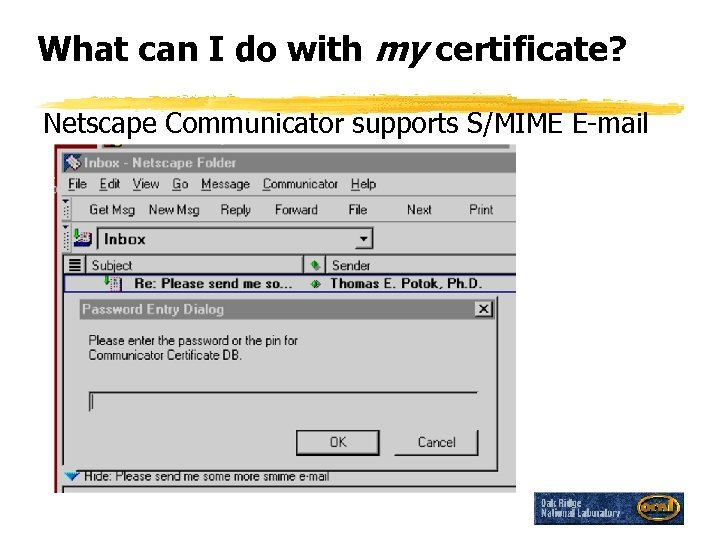 What can I do with my certificate? Netscape Communicator supports S/MIME E-mail