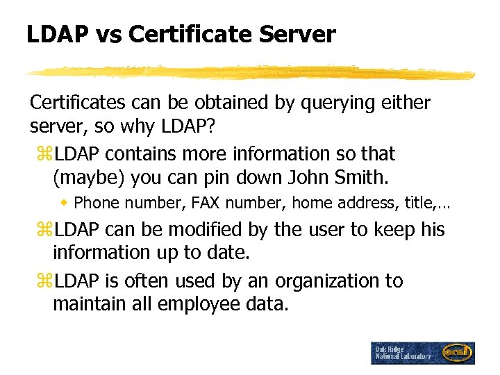 LDAP vs Certificate Server Certificates can be obtained by querying either server, so why