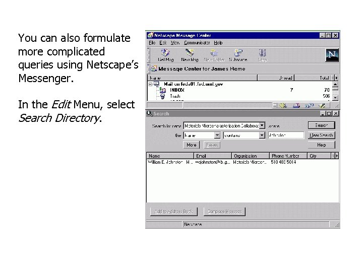 You can also formulate more complicated queries using Netscape's Messenger. In the Edit Menu,