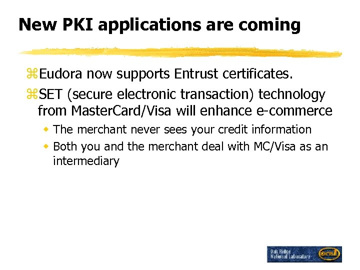 New PKI applications are coming z. Eudora now supports Entrust certificates. z. SET (secure