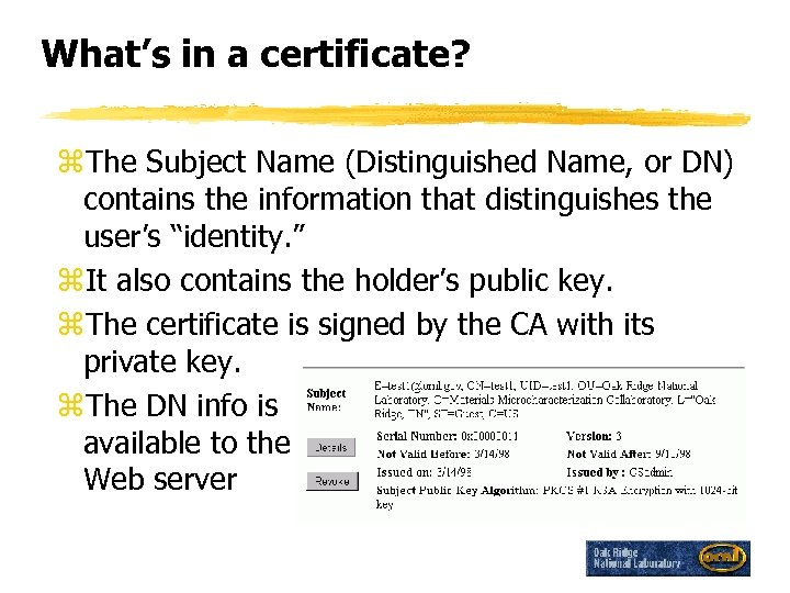 What's in a certificate? z. The Subject Name (Distinguished Name, or DN) contains the