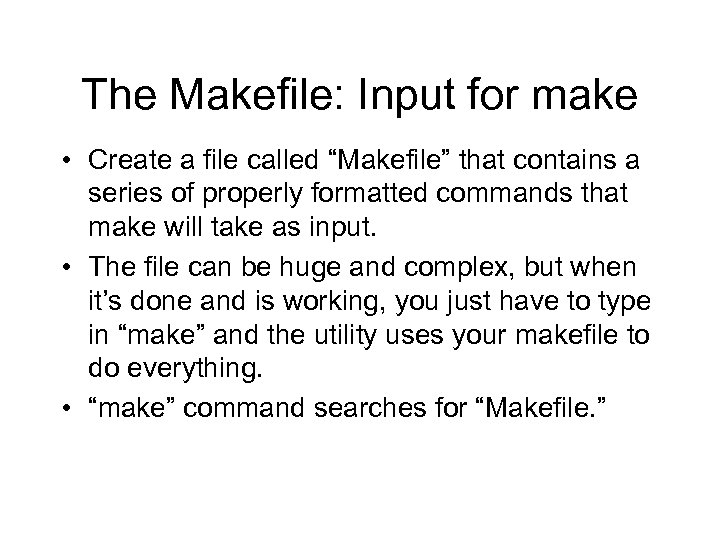 "The Makefile: Input for make • Create a file called ""Makefile"" that contains a"