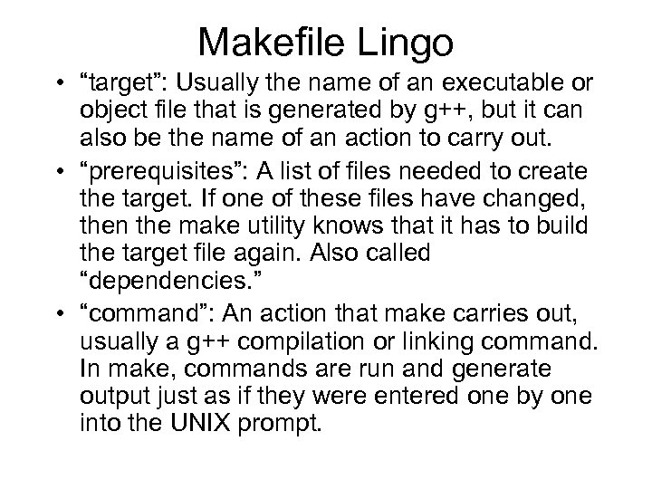 "Makefile Lingo • ""target"": Usually the name of an executable or object file that"