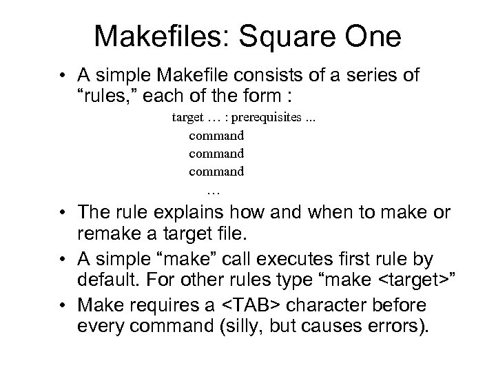 "Makefiles: Square One • A simple Makefile consists of a series of ""rules, """