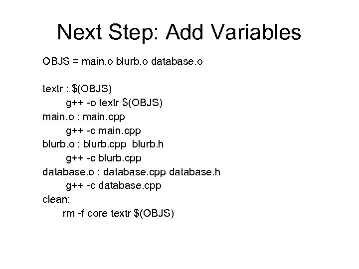 Next Step: Add Variables OBJS = main. o blurb. o database. o textr :
