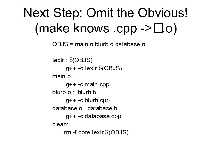 Next Step: Omit the Obvious! (make knows. cpp -> . o) OBJS = main.