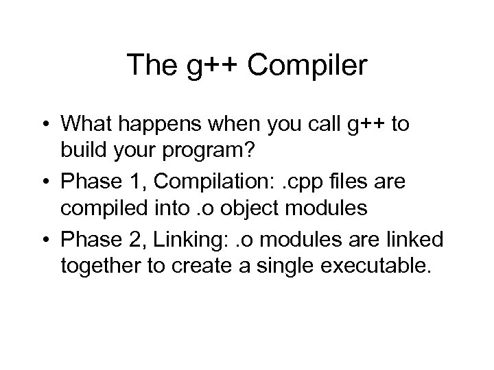 The g++ Compiler • What happens when you call g++ to build your program?