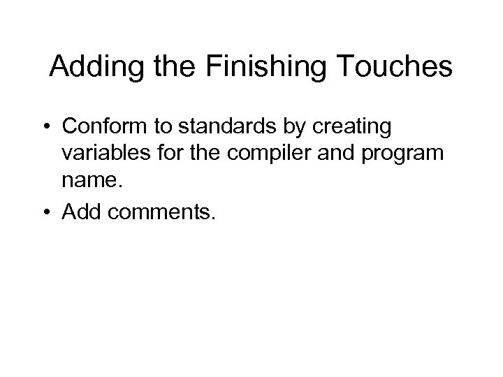Adding the Finishing Touches • Conform to standards by creating variables for the compiler