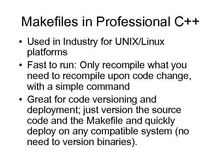 Makefiles in Professional C++ • Used in Industry for UNIX/Linux platforms • Fast to