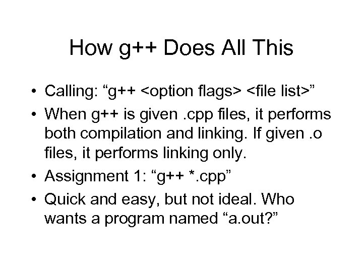 "How g++ Does All This • Calling: ""g++ <option flags> <file list>"" • When"