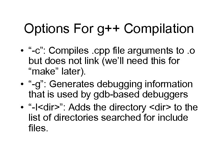 "Options For g++ Compilation • ""-c"": Compiles. cpp file arguments to. o but does"
