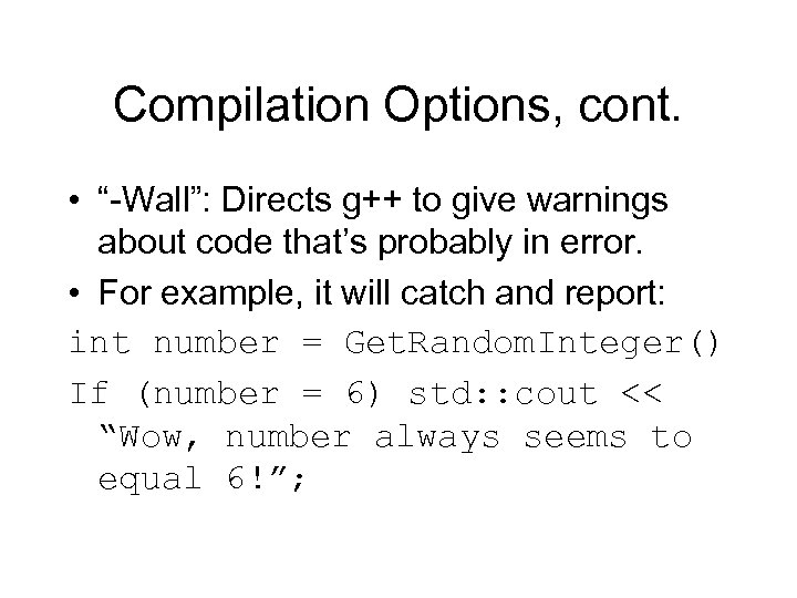 "Compilation Options, cont. • ""-Wall"": Directs g++ to give warnings about code that's probably"