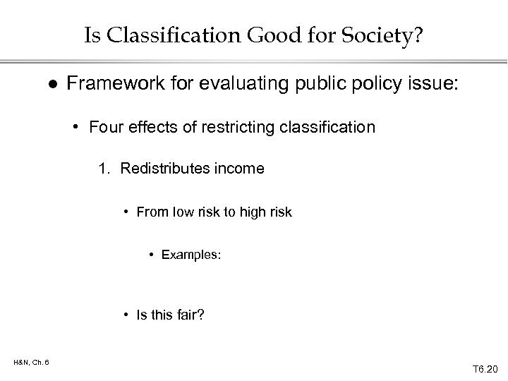Is Classification Good for Society? l Framework for evaluating public policy issue: • Four