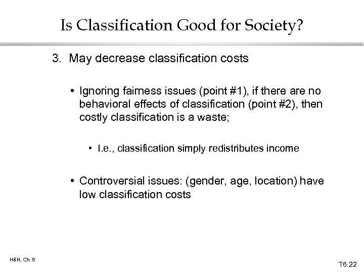 Is Classification Good for Society? 3. May decrease classification costs • Ignoring fairness issues