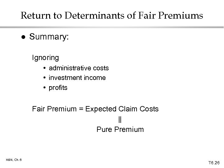 Return to Determinants of Fair Premiums l Summary: Ignoring • administrative costs • investment