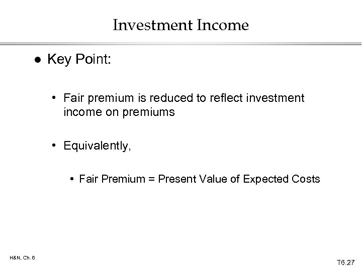 Investment Income l Key Point: • Fair premium is reduced to reflect investment income