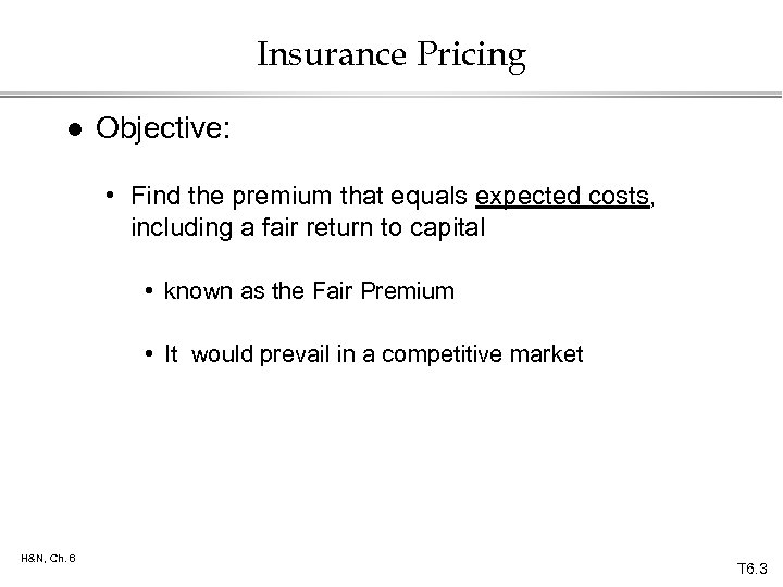 Insurance Pricing l Objective: • Find the premium that equals expected costs, including a