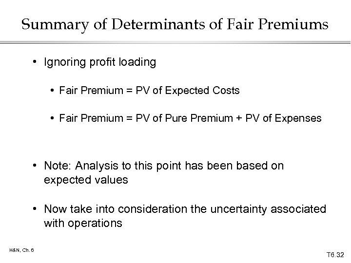 Summary of Determinants of Fair Premiums • Ignoring profit loading • Fair Premium =