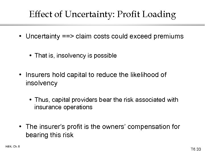 Effect of Uncertainty: Profit Loading • Uncertainty ==> claim costs could exceed premiums •