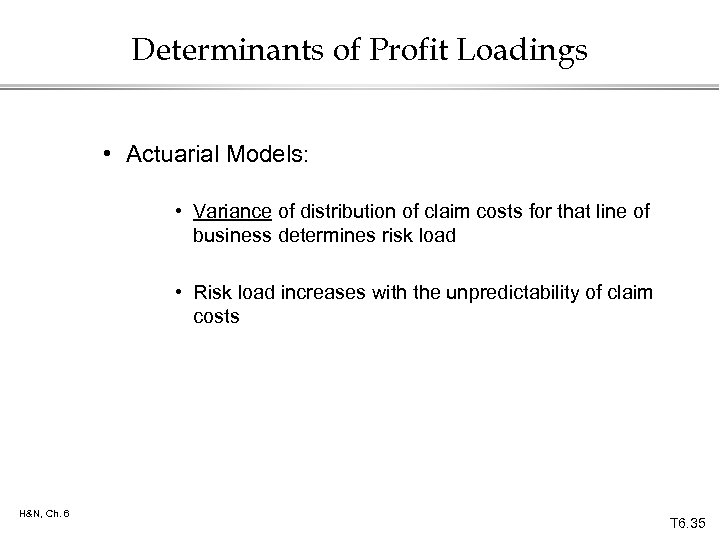 Determinants of Profit Loadings • Actuarial Models: • Variance of distribution of claim costs