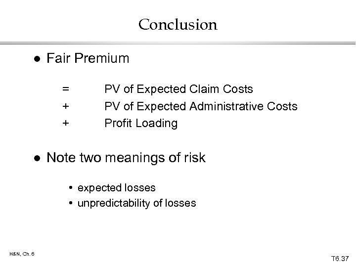 Conclusion l Fair Premium = + + l PV of Expected Claim Costs PV