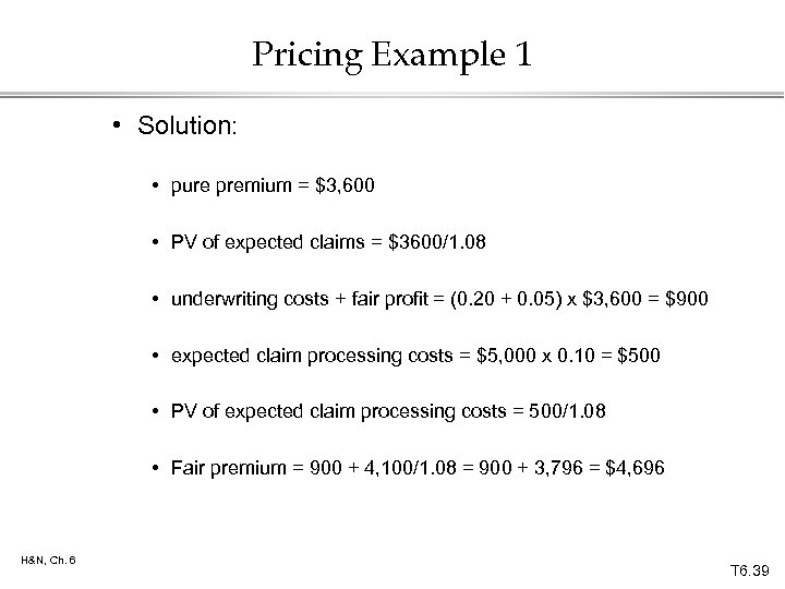 Pricing Example 1 • Solution: • pure premium = $3, 600 • PV of