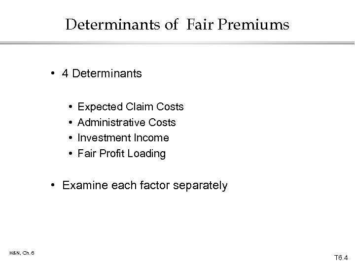 Determinants of Fair Premiums • 4 Determinants • • Expected Claim Costs Administrative Costs
