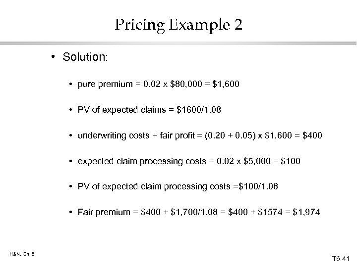 Pricing Example 2 • Solution: • pure premium = 0. 02 x $80, 000