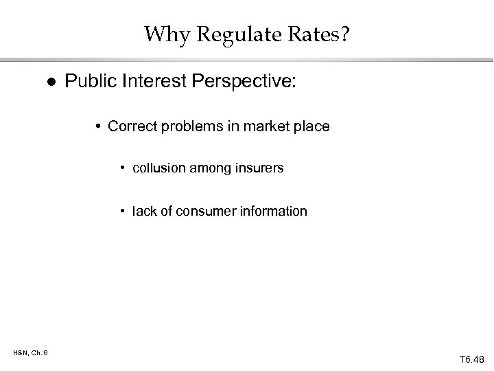 Why Regulate Rates? l Public Interest Perspective: • Correct problems in market place •