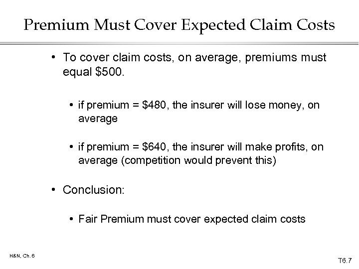Premium Must Cover Expected Claim Costs • To cover claim costs, on average, premiums