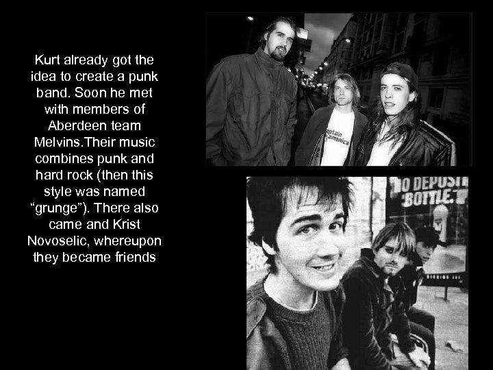 Kurt already got the idea to create a punk band. Soon he met with