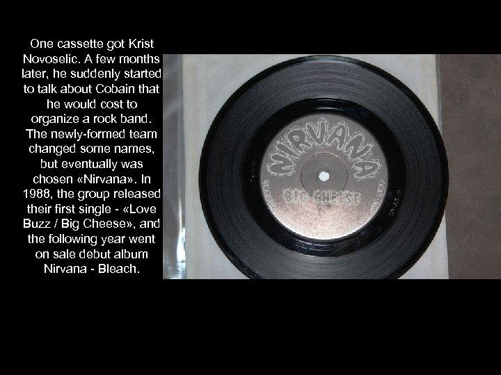 One cassette got Krist Novoselic. A few months later, he suddenly started to talk