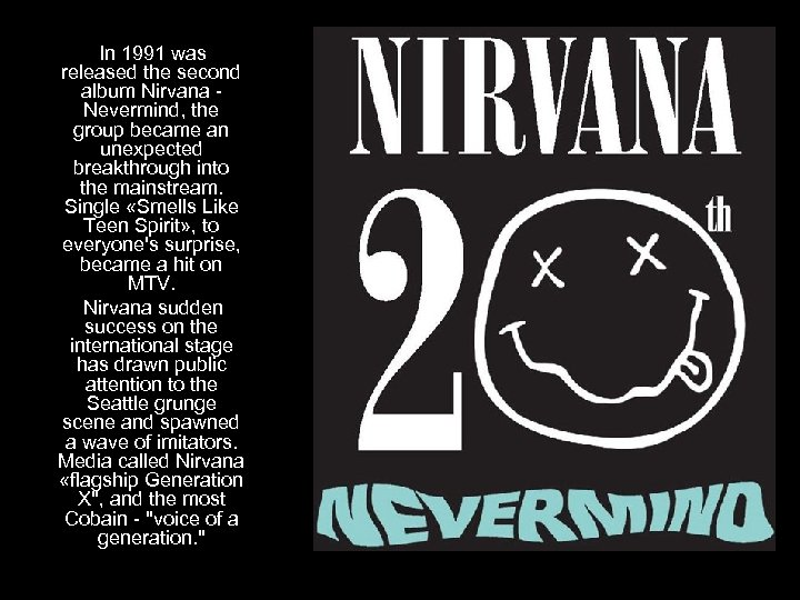 In 1991 was released the second album Nirvana - Nevermind, the group became