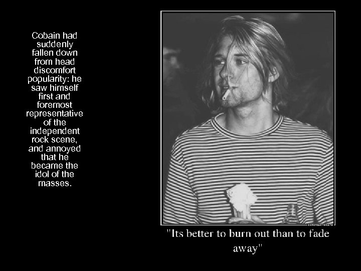 Cobain had suddenly fallen down from head discomfort popularity: he saw himself first and