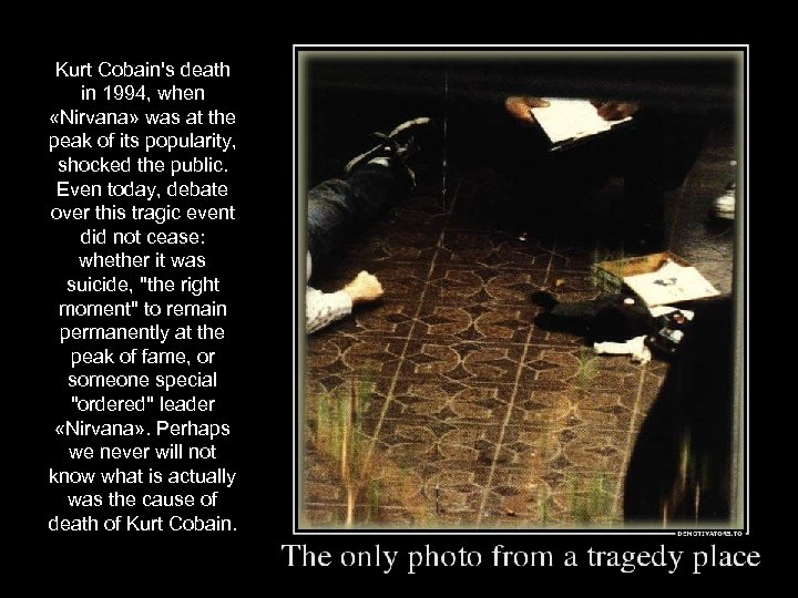 Kurt Cobain's death in 1994, when «Nirvana» was at the peak of its popularity,