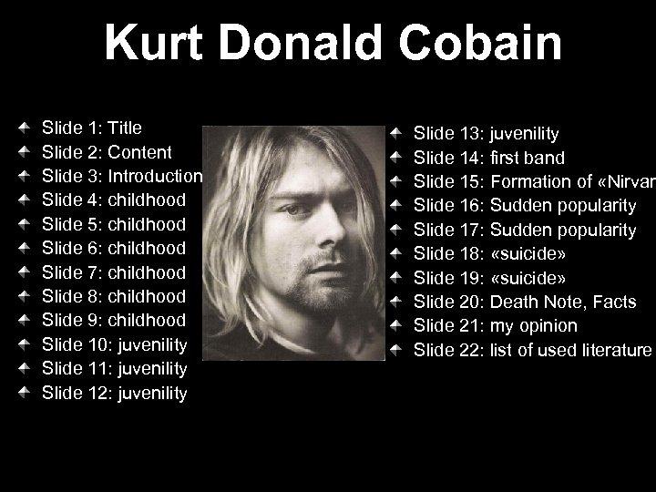 Kurt Donald Cobain Slide 1: Title Slide 2: Content Slide 3: Introduction Slide 4: