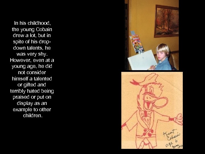In his childhood, the young Cobain drew a lot, but in spite of