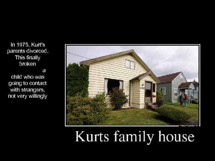 In 1975, Kurt's parents divorced. This finally broken a child who was going to