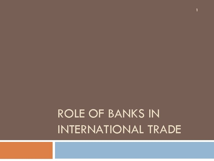 1 ROLE OF BANKS IN INTERNATIONAL TRADE