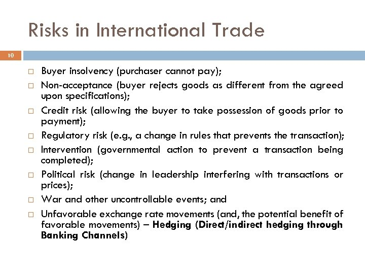 Risks in International Trade 10 Buyer insolvency (purchaser cannot pay); Non-acceptance (buyer rejects goods