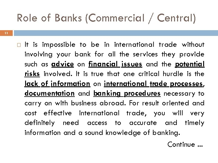 Role of Banks (Commercial / Central) 11 It is impossible to be in international