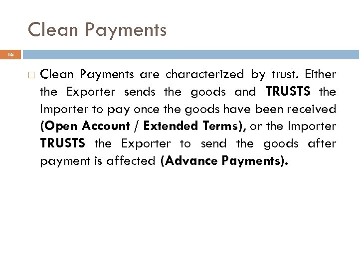Clean Payments 16 Clean Payments are characterized by trust. Either the Exporter sends the