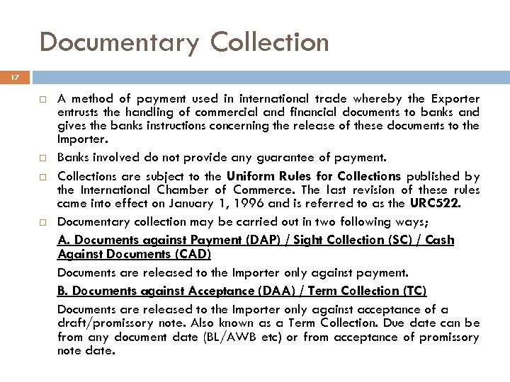 Documentary Collection 17 A method of payment used in international trade whereby the Exporter