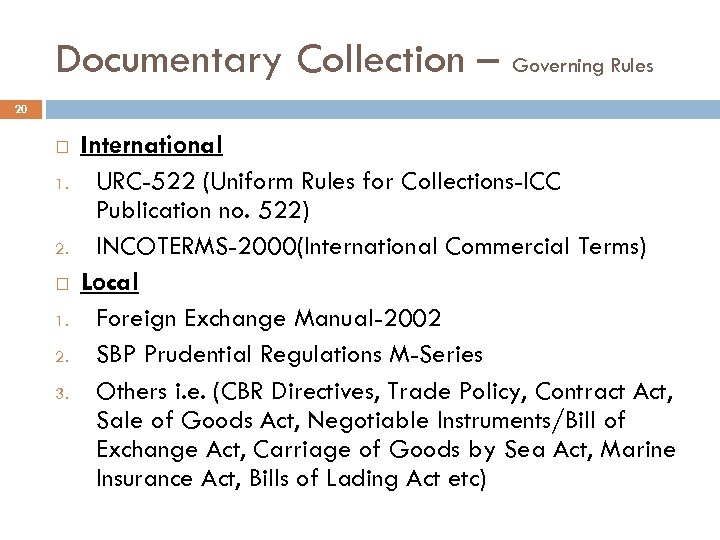 Documentary Collection – Governing Rules 20 1. 2. 1. 2. 3. International URC-522 (Uniform