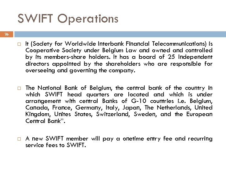 SWIFT Operations 26 It (Society for Worldwide Interbank Financial Telecommunications) is Cooperative Society under
