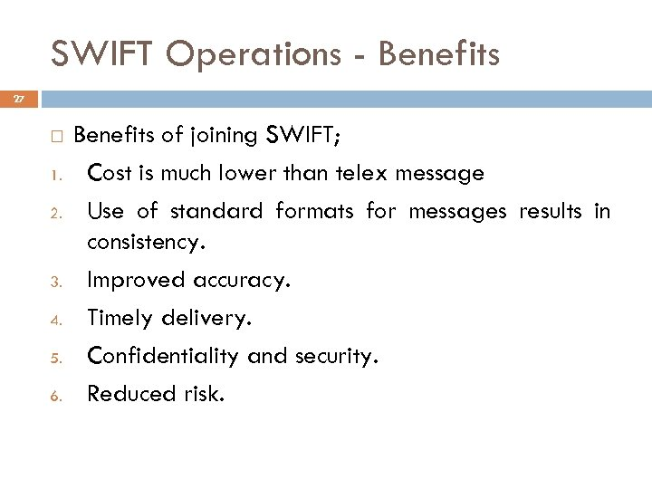SWIFT Operations - Benefits 27 1. 2. 3. 4. 5. 6. Benefits of joining
