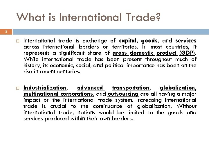 What is International Trade? 3 International trade is exchange of capital, goods, and services
