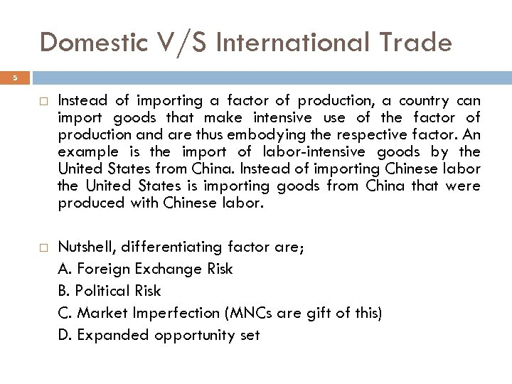 Domestic V/S International Trade 5 Instead of importing a factor of production, a country