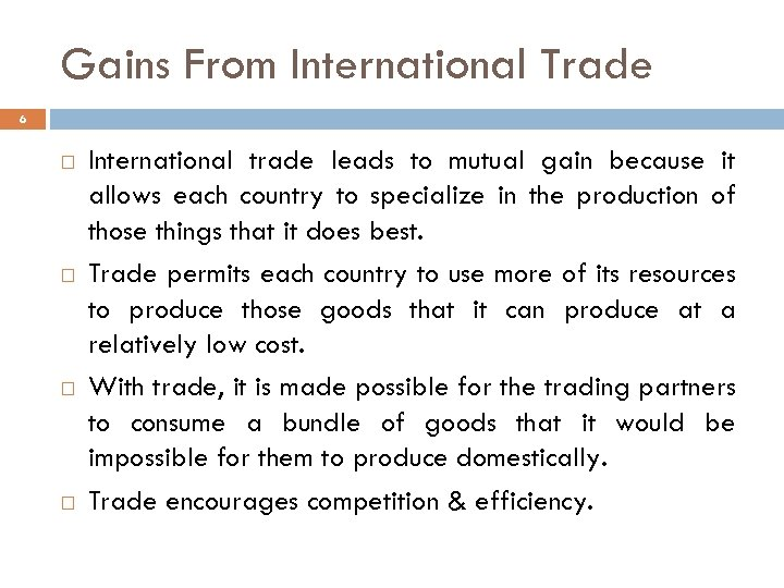 Gains From International Trade 6 International trade leads to mutual gain because it allows